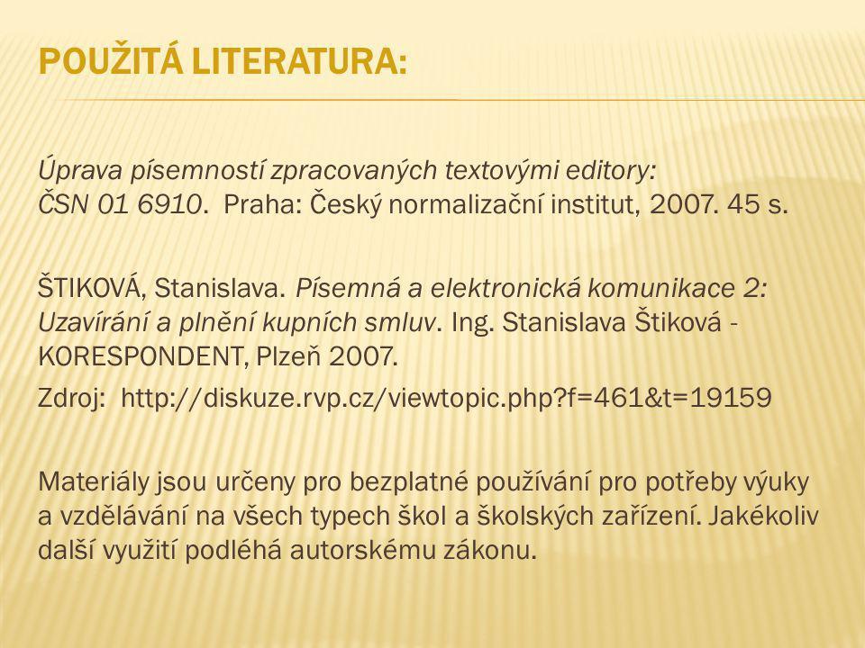 Použitá literatura: Úprava písemností zpracovaných textovými editory: ČSN 01 6910. Praha: Český normalizační institut, 2007. 45 s.