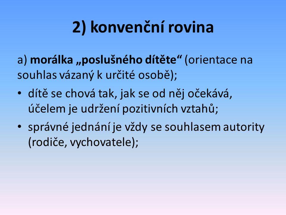 """2) konvenční rovina a) morálka """"poslušného dítěte (orientace na souhlas vázaný k určité osobě);"""