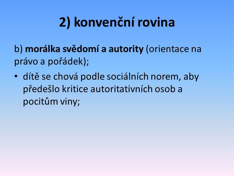 2) konvenční rovina b) morálka svědomí a autority (orientace na právo a pořádek);