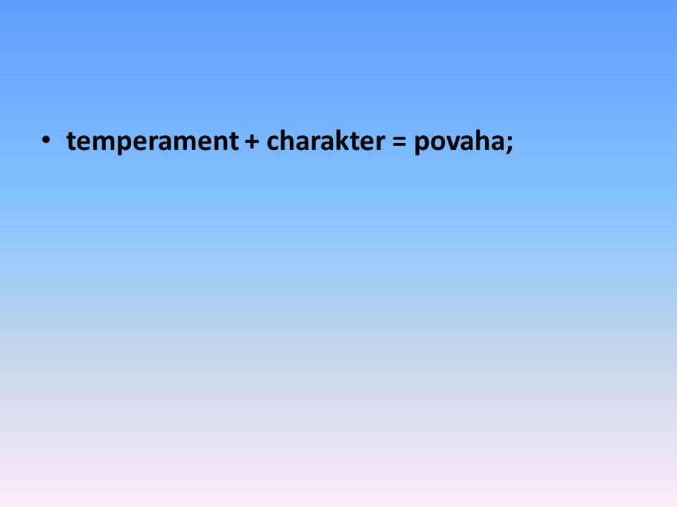 temperament + charakter = povaha;