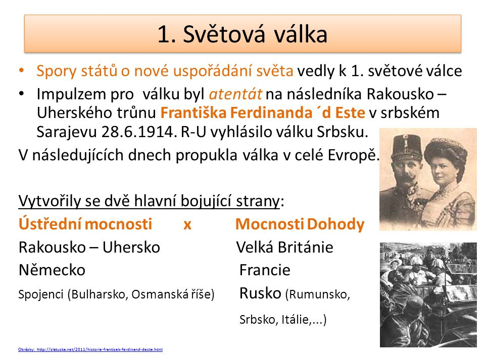 1. Světová válka Spory států o nové uspořádání světa vedly k 1. světové válce.