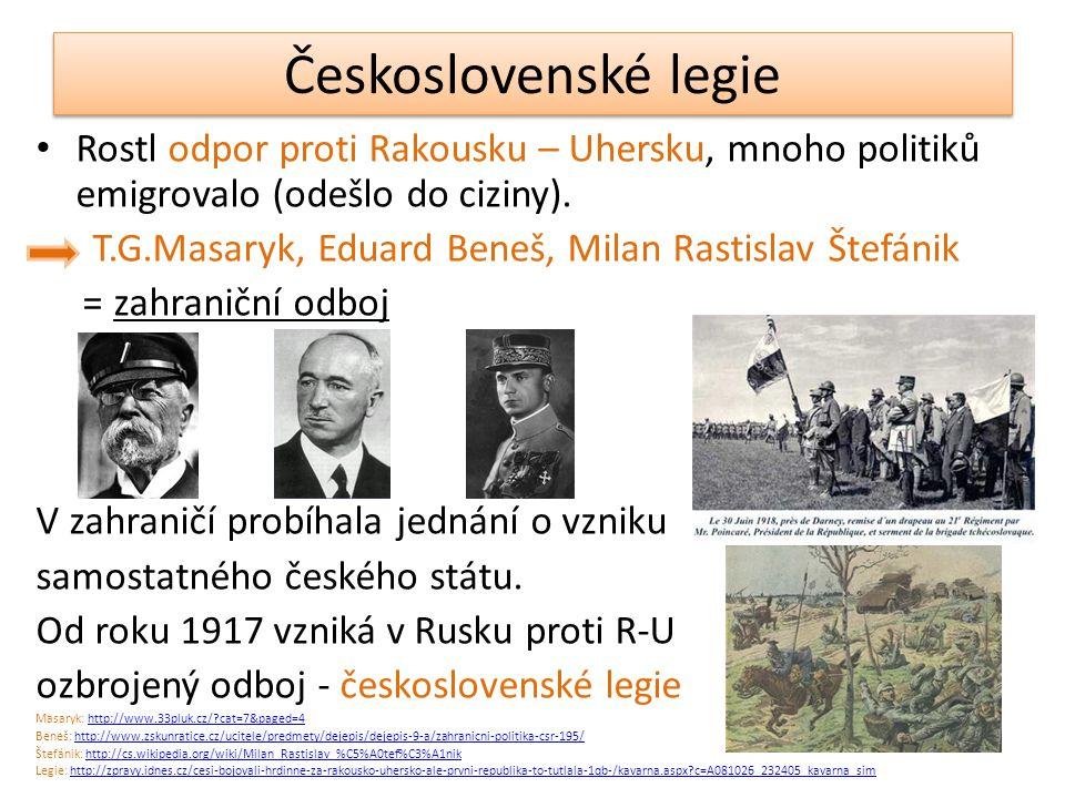 Československé legie Rostl odpor proti Rakousku – Uhersku, mnoho politiků emigrovalo (odešlo do ciziny).