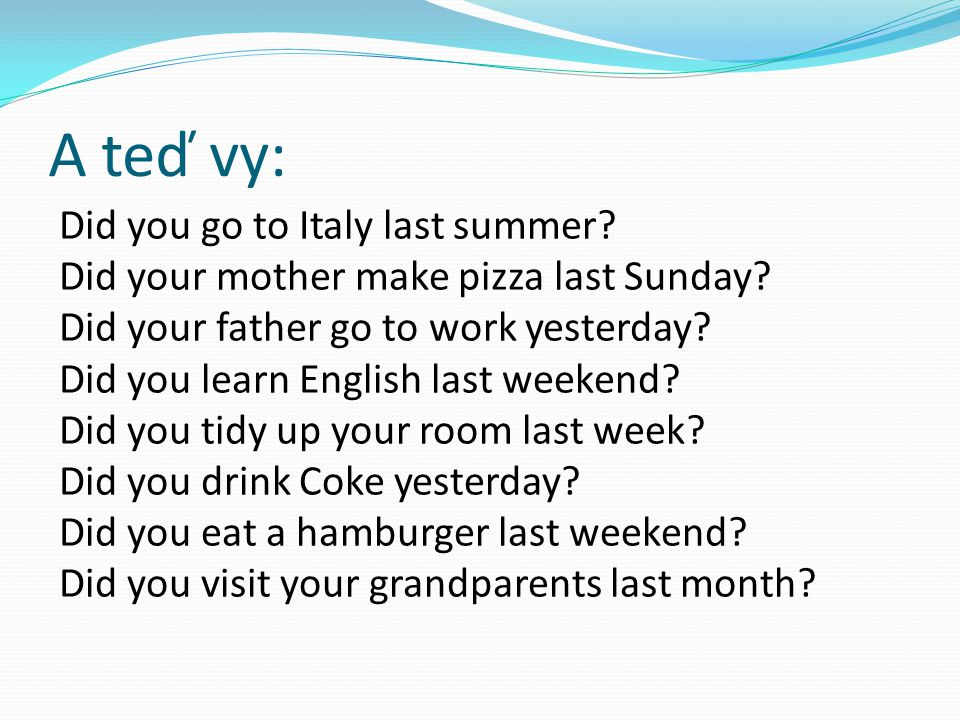 A teď vy: Did you go to Italy last summer