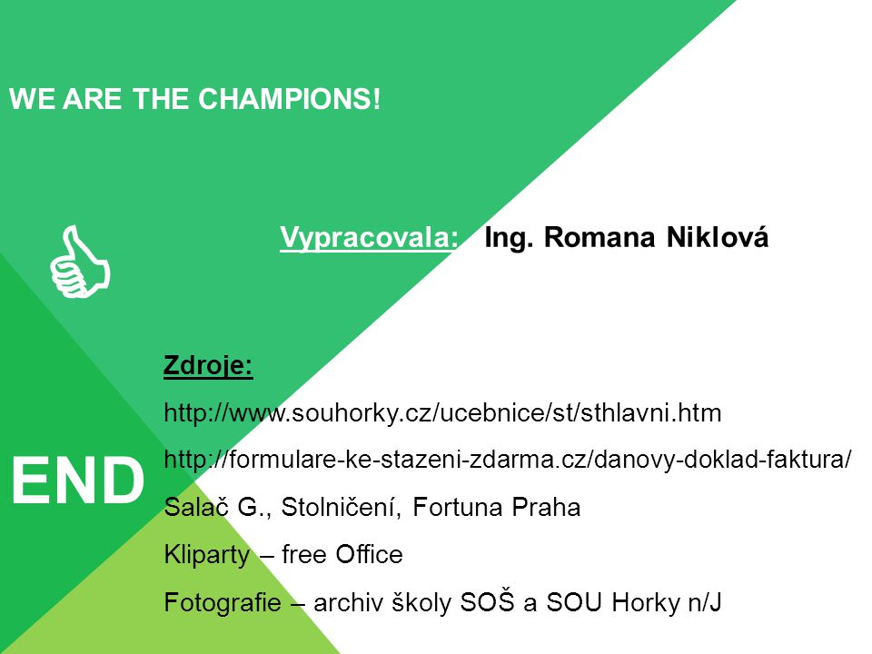  END WE ARE THE CHAMPIONS! Vypracovala: Ing. Romana Niklová Zdroje: