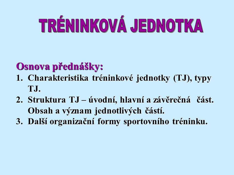 TRÉNINKOVÁ JEDNOTKA Osnova přednášky: