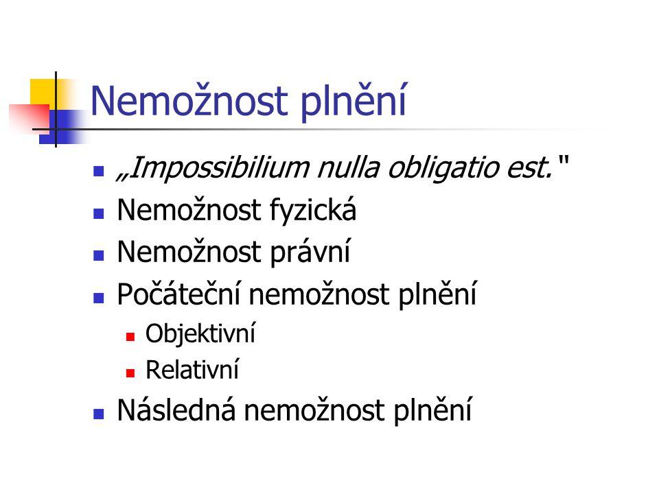 """Nemožnost plnění """"Impossibilium nulla obligatio est."""
