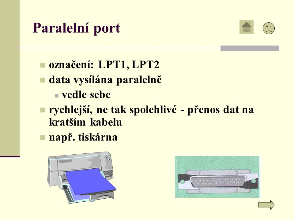 Paralelní port označení: LPT1, LPT2 data vysílána paralelně vedle sebe