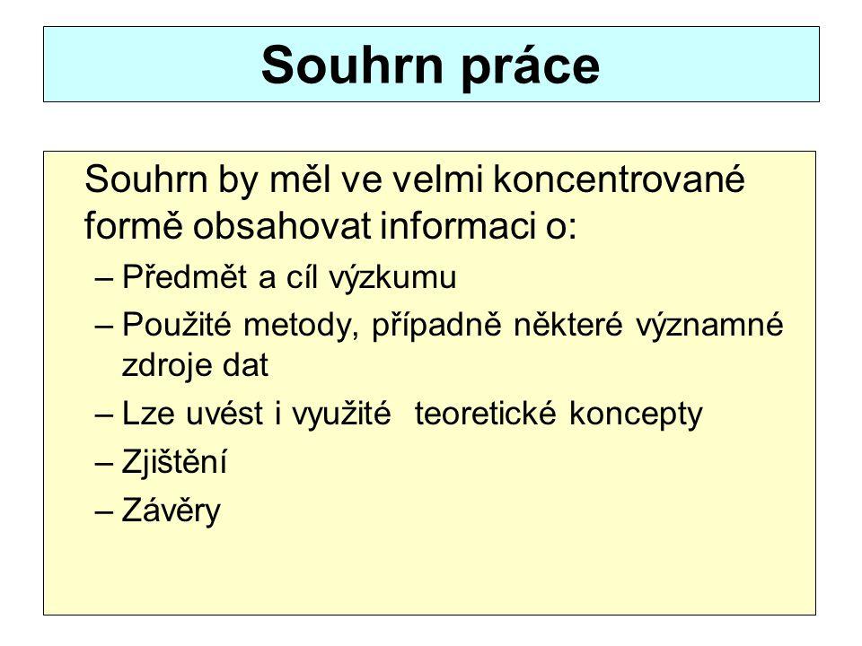 Souhrn práce Souhrn by měl ve velmi koncentrované formě obsahovat informaci o: Předmět a cíl výzkumu.