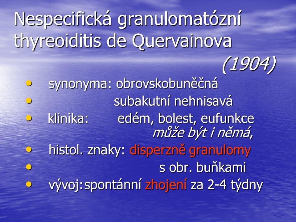 Nespecifická granulomatózní thyreoiditis de Quervainova (1904)