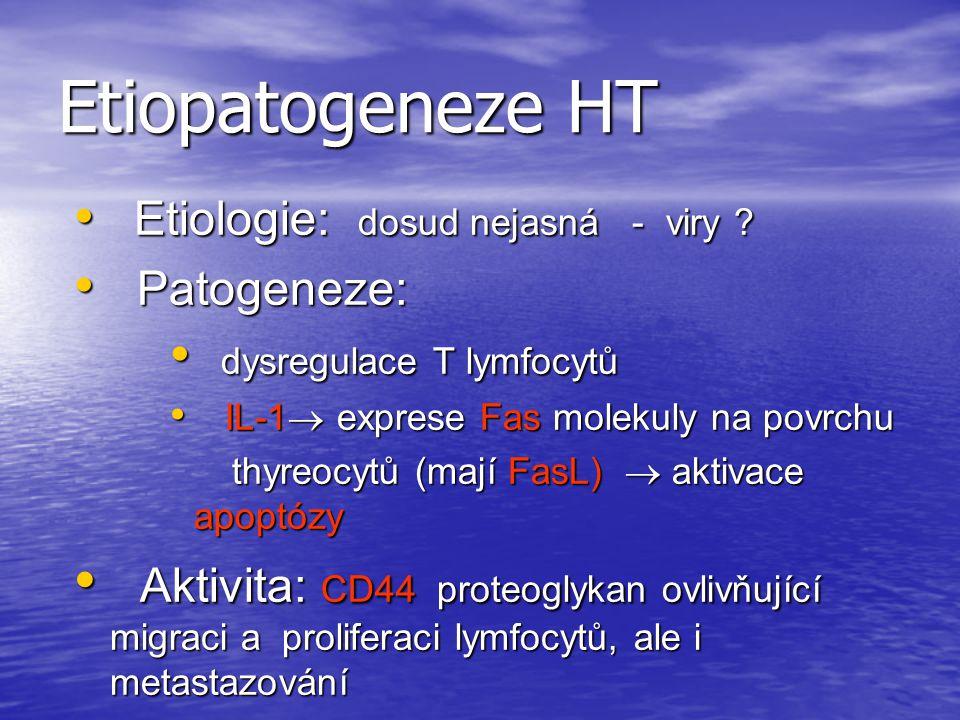 Etiopatogeneze HT Etiologie: dosud nejasná - viry Patogeneze: dysregulace T lymfocytů. IL-1 exprese Fas molekuly na povrchu.
