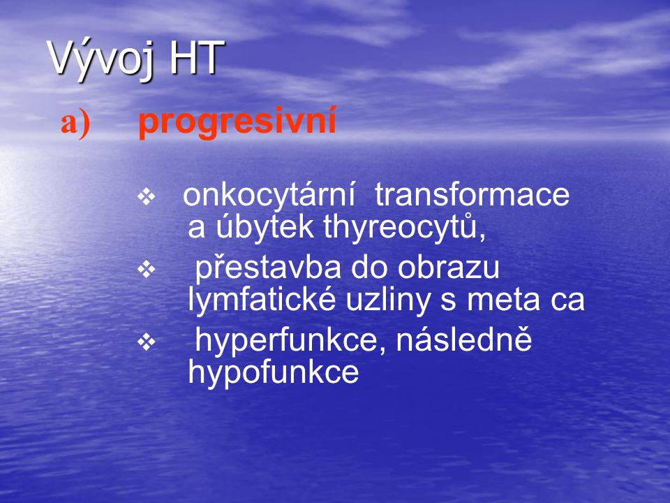 Vývoj HT a) progresivní onkocytární transformace a úbytek thyreocytů,