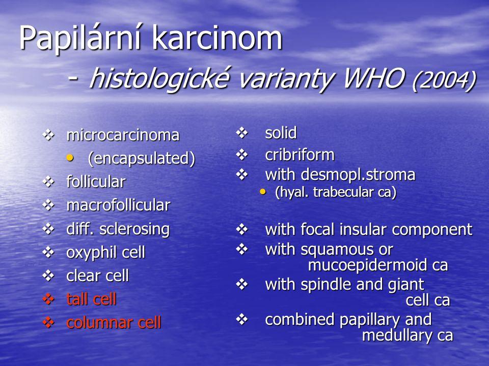 Papilární karcinom - histologické varianty WHO (2004)