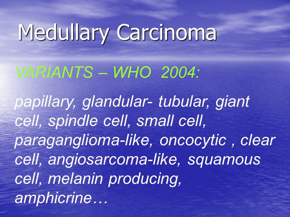 Medullary Carcinoma VARIANTS – WHO 2004: