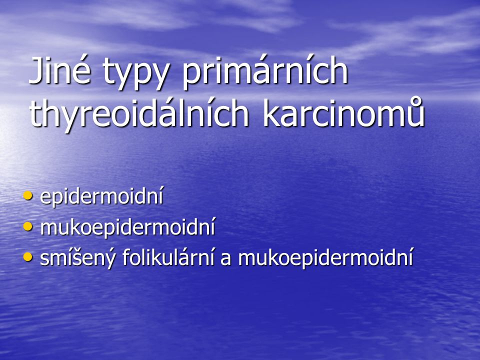 Jiné typy primárních thyreoidálních karcinomů