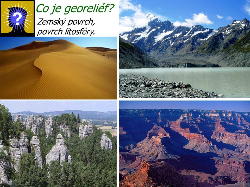 Co je georeliéf Zemský povrch, povrch litosféry.