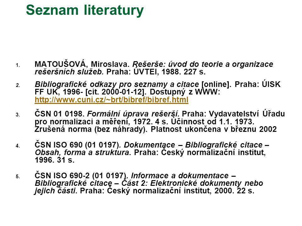 Seznam literatury MATOUŠOVÁ, Miroslava. Rešerše: úvod do teorie a organizace rešeršních služeb. Praha: ÚVTEI, 1988. 227 s.