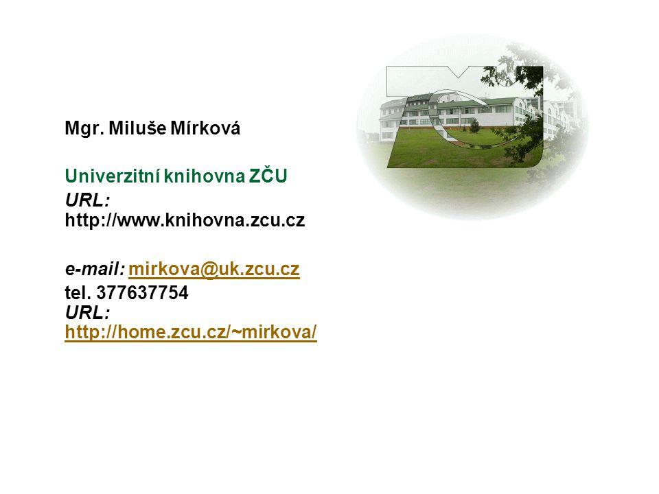 Mgr. Miluše Mírková Univerzitní knihovna ZČU. URL: http://www.knihovna.zcu.cz. e-mail: mirkova@uk.zcu.cz.