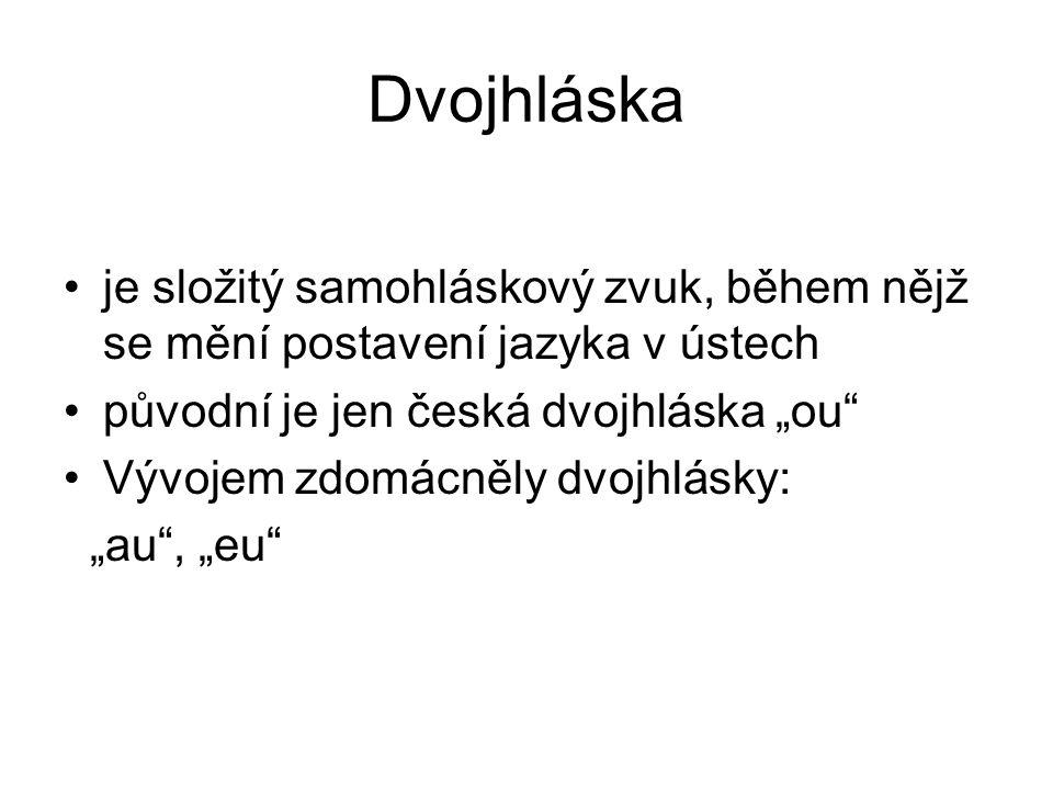 """Dvojhláska je složitý samohláskový zvuk, během nějž se mění postavení jazyka v ústech. původní je jen česká dvojhláska """"ou"""