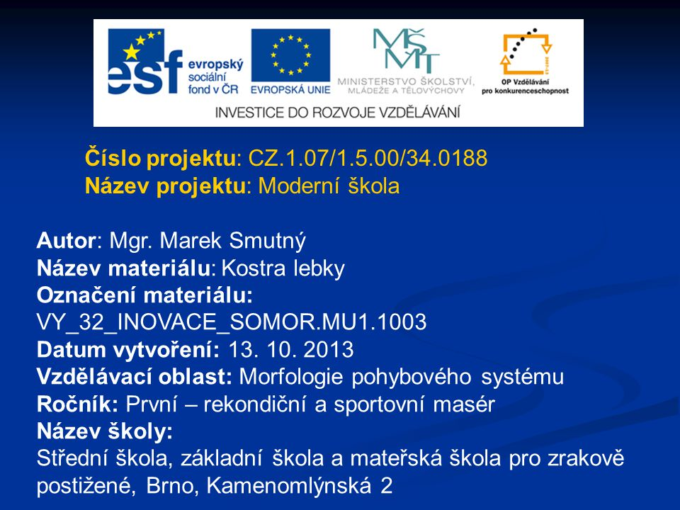Číslo projektu: CZ.1.07/1.5.00/34.0188 Název projektu: Moderní škola. Autor: Mgr. Marek Smutný. Název materiálu: Kostra lebky.