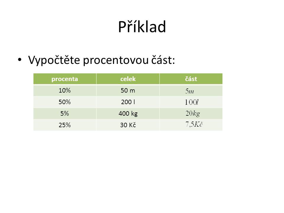 Příklad Vypočtěte procentovou část: procenta celek část 10% 50 m 50%