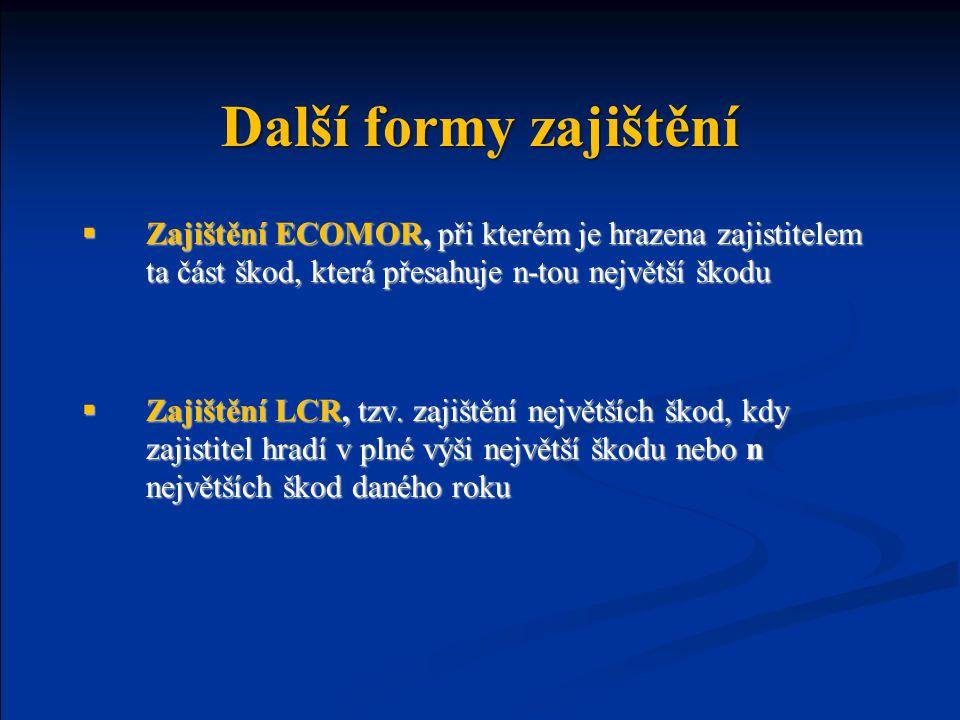 Další formy zajištění Zajištění ECOMOR, při kterém je hrazena zajistitelem ta část škod, která přesahuje n-tou největší škodu.