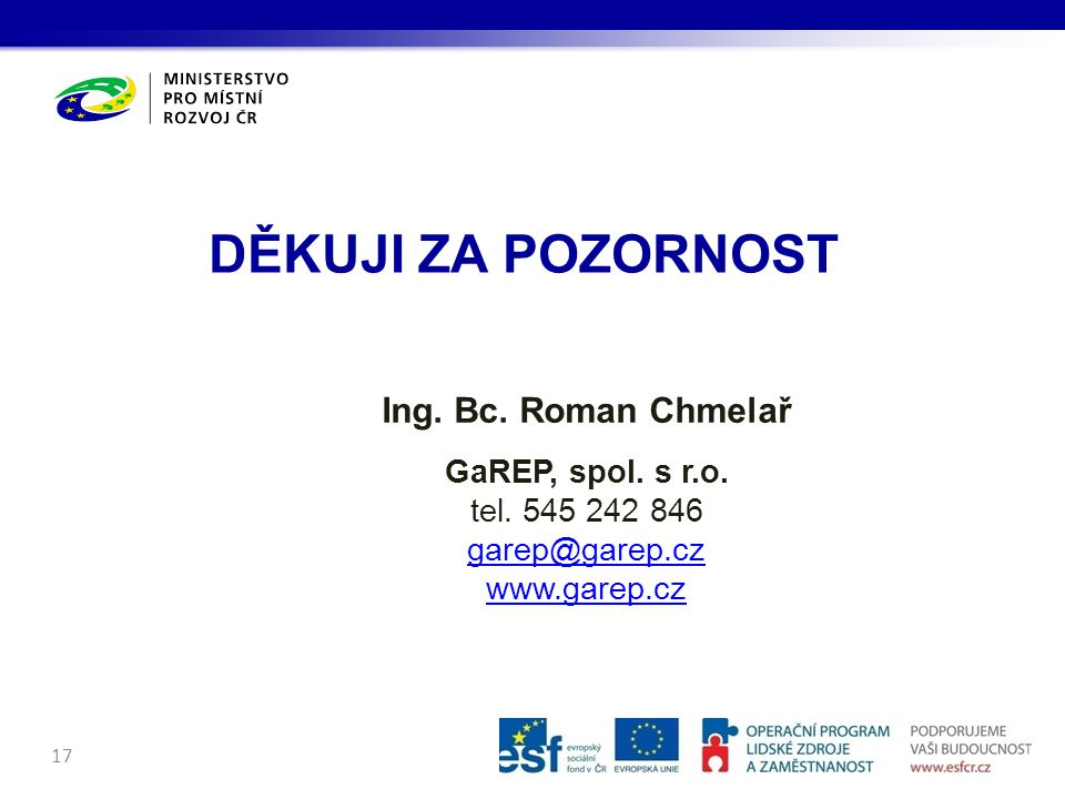 DĚKUJI ZA POZORNOST Ing. Bc. Roman Chmelař GaREP, spol. s r.o.