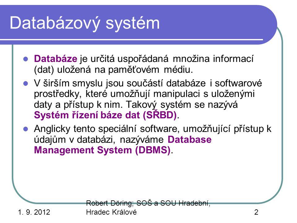 Databázový systém Databáze je určitá uspořádaná množina informací (dat) uložená na paměťovém médiu.