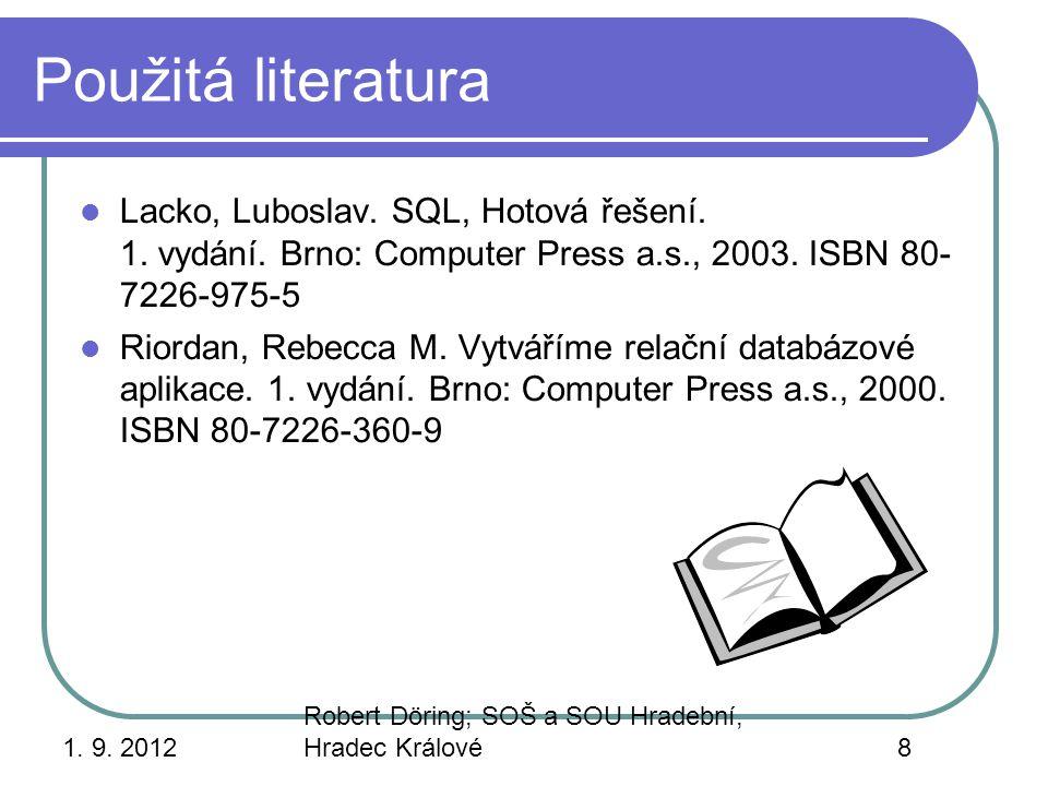 Použitá literatura Lacko, Luboslav. SQL, Hotová řešení. 1. vydání. Brno: Computer Press a.s., 2003. ISBN 80- 7226-975-5.