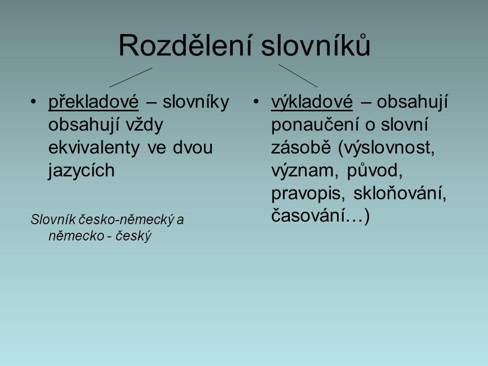 Rozdělení slovníků překladové – slovníky obsahují vždy ekvivalenty ve dvou jazycích. Slovník česko-německý a německo - český.