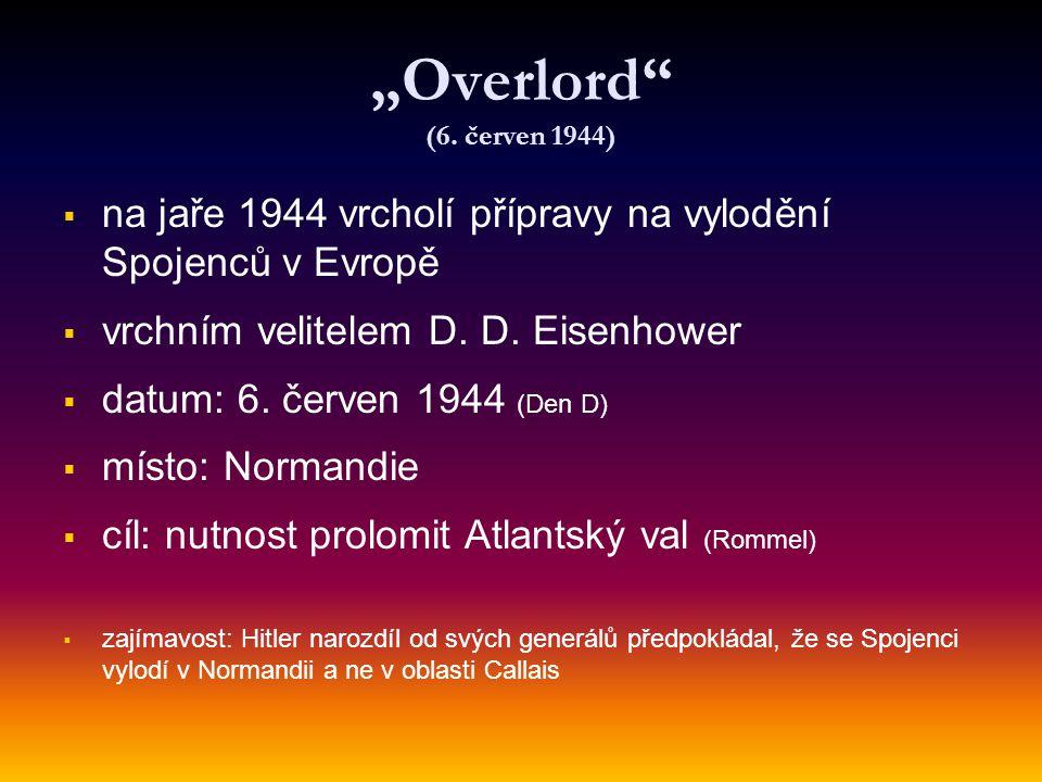 """""""Overlord (6. červen 1944) na jaře 1944 vrcholí přípravy na vylodění Spojenců v Evropě. vrchním velitelem D. D. Eisenhower."""