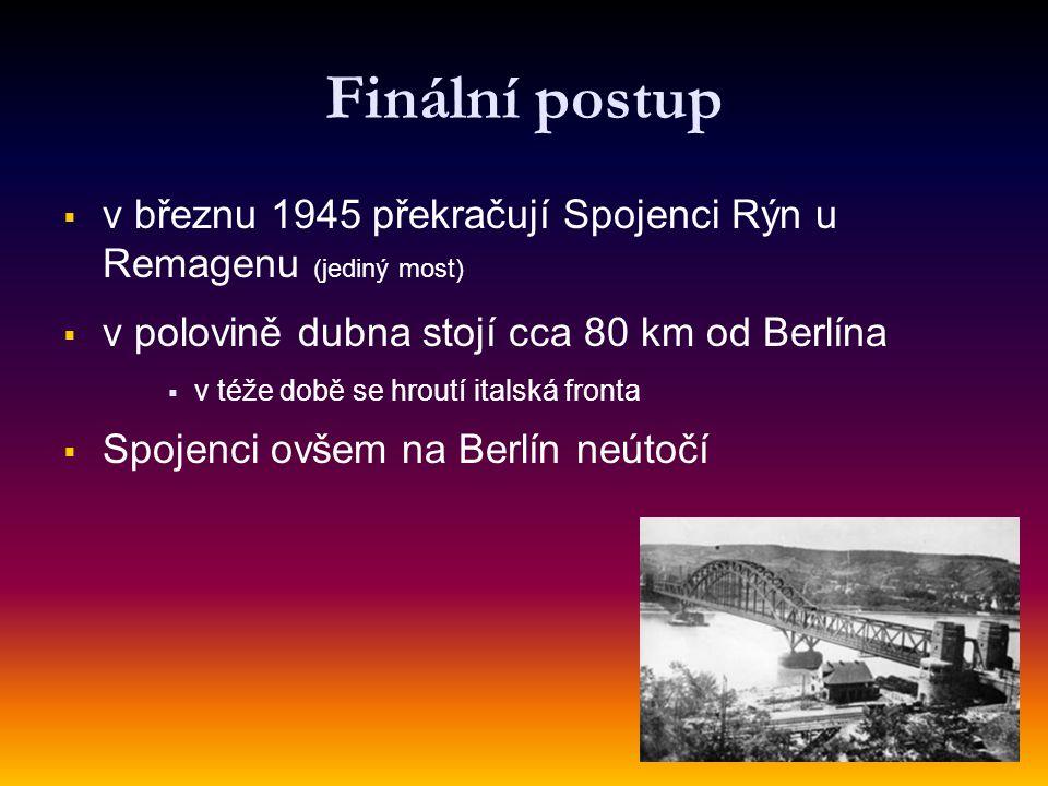 Finální postup v březnu 1945 překračují Spojenci Rýn u Remagenu (jediný most) v polovině dubna stojí cca 80 km od Berlína.