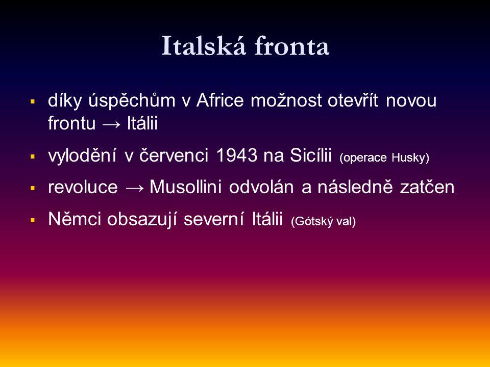Italská fronta díky úspěchům v Africe možnost otevřít novou frontu → Itálii. vylodění v červenci 1943 na Sicílii (operace Husky)