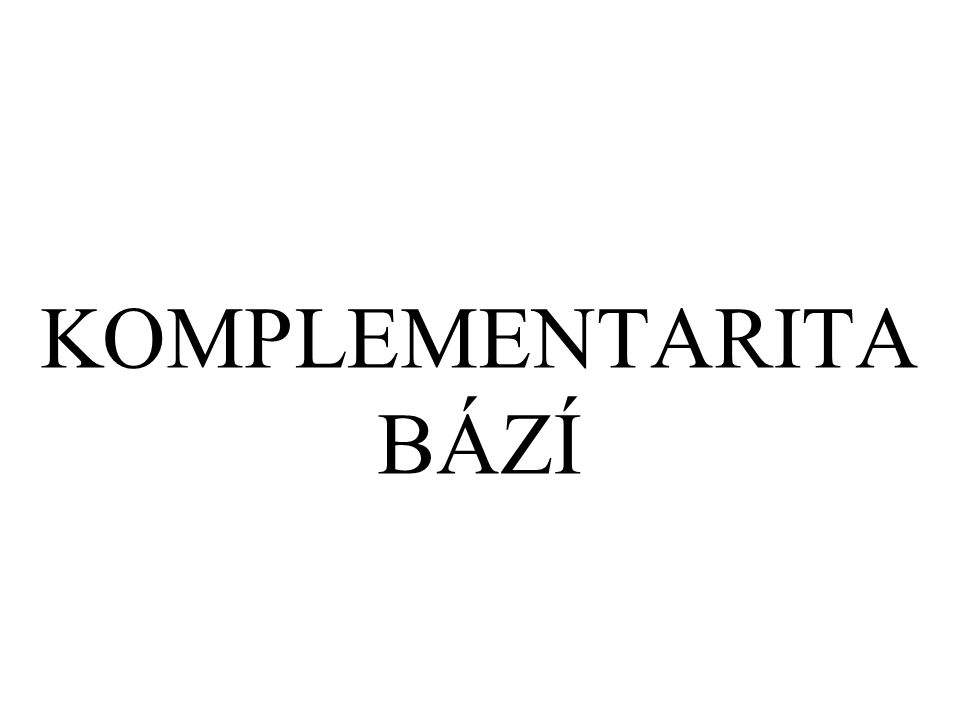 KOMPLEMENTARITA BÁZÍ