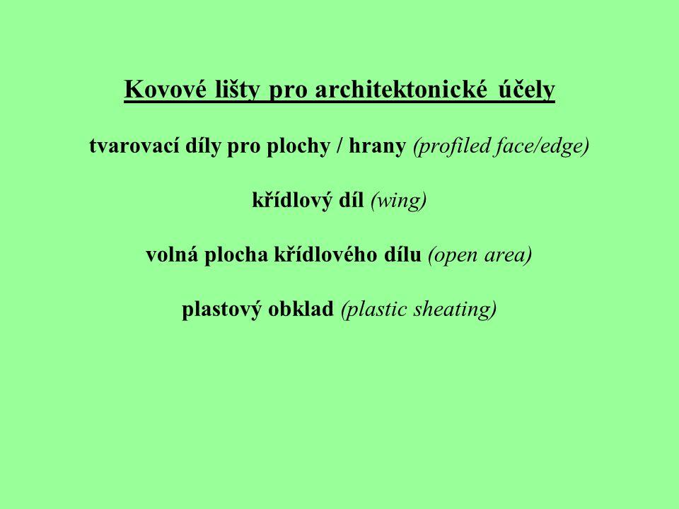Kovové lišty pro architektonické účely tvarovací díly pro plochy / hrany (profiled face/edge) křídlový díl (wing) volná plocha křídlového dílu (open area) plastový obklad (plastic sheating)