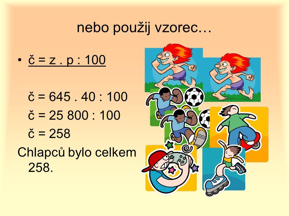 nebo použij vzorec… č = z . p : 100 č = 25 800 : 100 č = 258