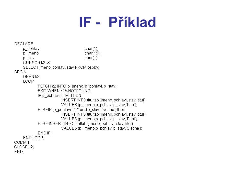 IF - Příklad DECLARE p_pohlavi char(1); p_jmeno char(15);