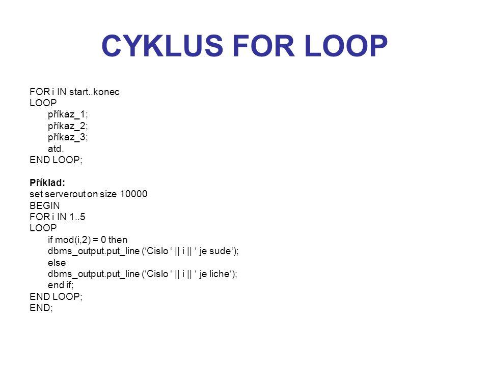 CYKLUS FOR LOOP FOR i IN start..konec LOOP příkaz_1; příkaz_2;
