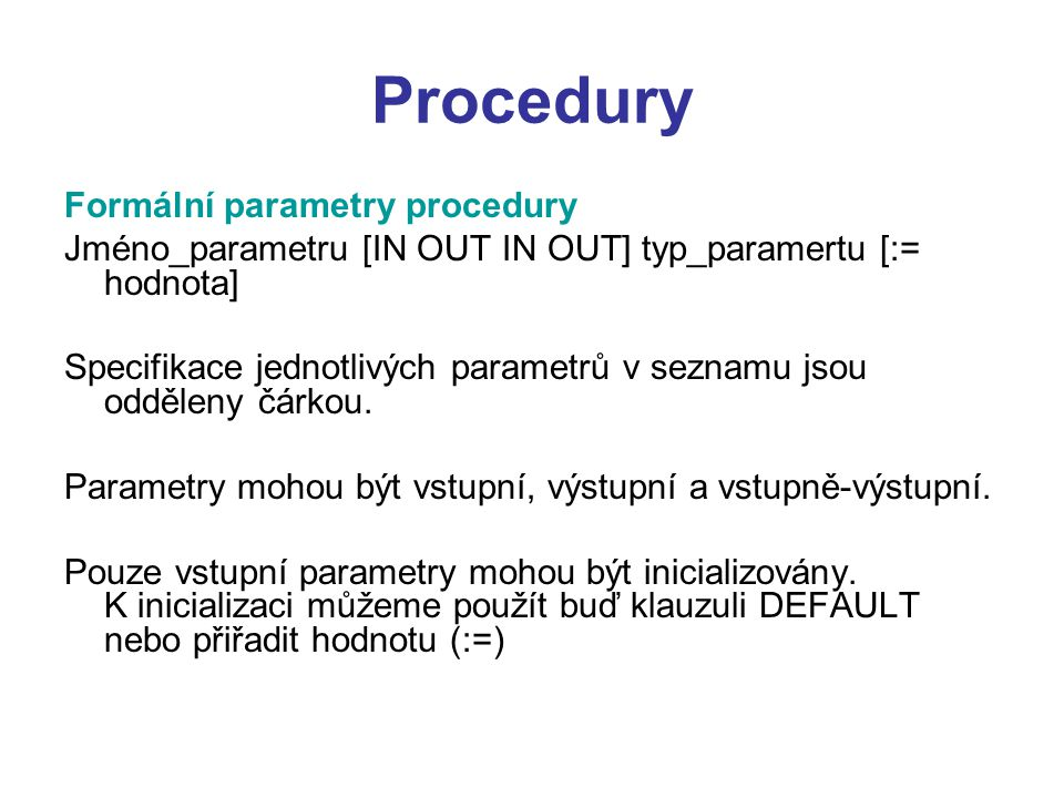 Procedury Formální parametry procedury