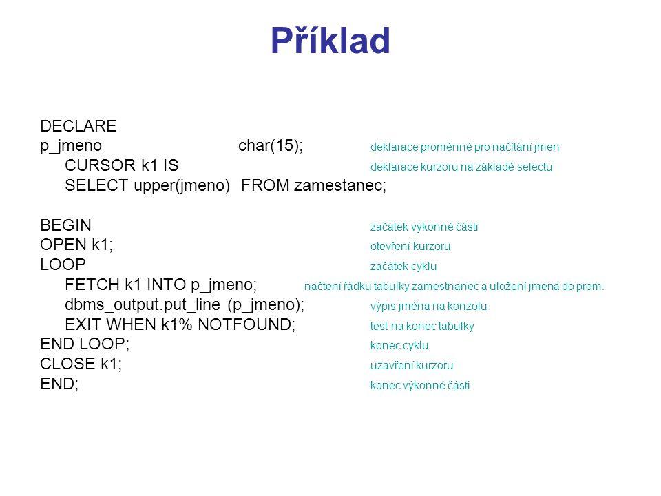 Příklad DECLARE p_jmeno char(15); deklarace proměnné pro načítání jmen