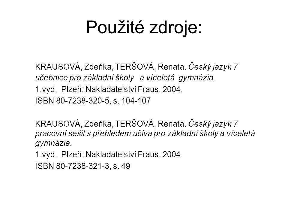 Použité zdroje: KRAUSOVÁ, Zdeňka, TERŠOVÁ, Renata. Český jazyk 7 učebnice pro základní školy a víceletá gymnázia.