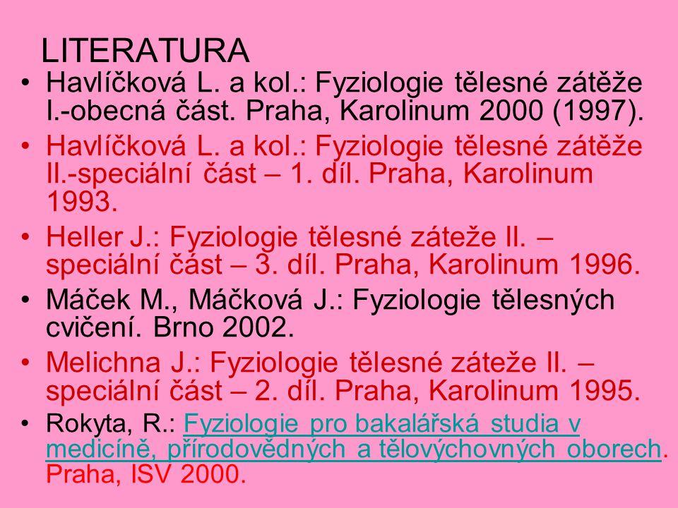 LITERATURA Havlíčková L. a kol.: Fyziologie tělesné zátěže I.-obecná část. Praha, Karolinum 2000 (1997).