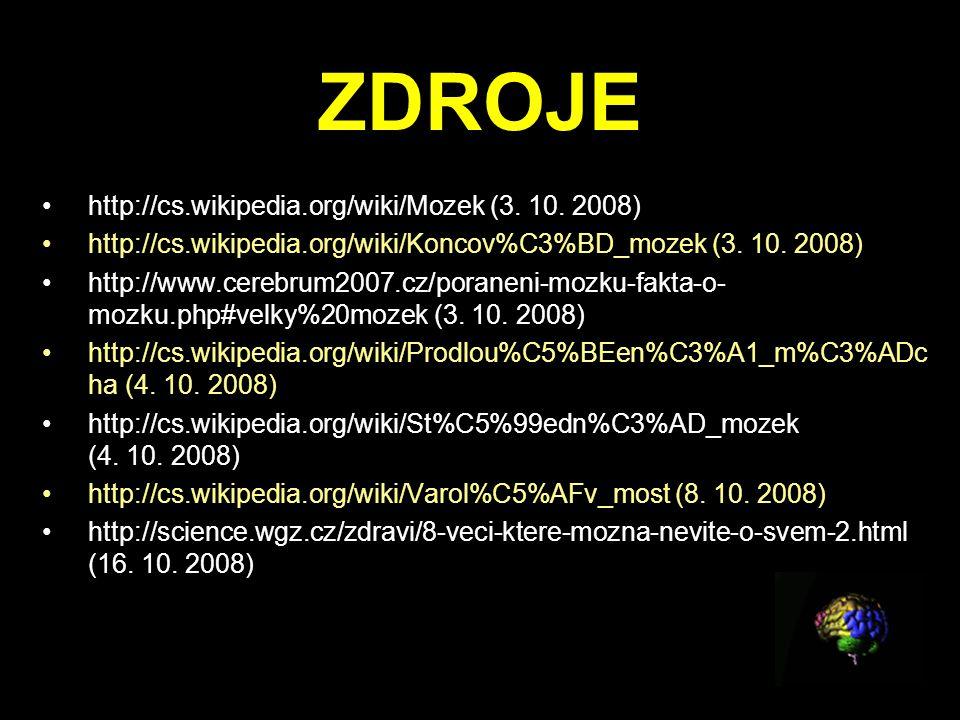 ZDROJE http://cs.wikipedia.org/wiki/Mozek (3. 10. 2008)
