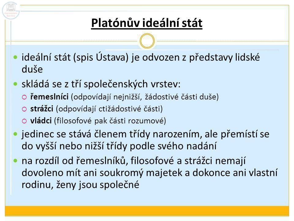 Platónův ideální stát ideální stát (spis Ústava) je odvozen z představy lidské duše. skládá se z tří společenských vrstev: