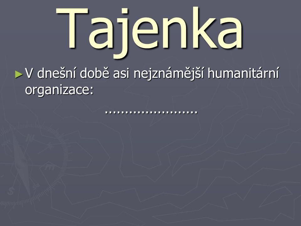 Tajenka V dnešní době asi nejznámější humanitární organizace: