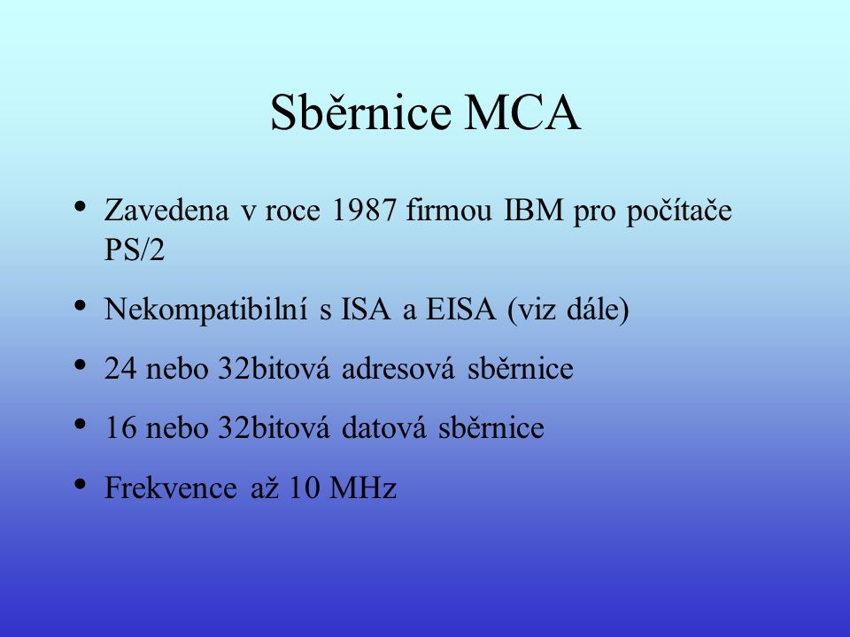 Sběrnice MCA Zavedena v roce 1987 firmou IBM pro počítače PS/2