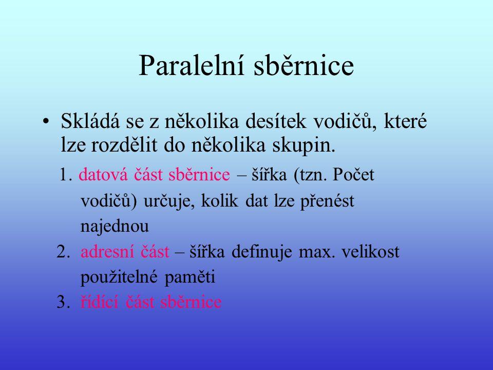 Paralelní sběrnice Skládá se z několika desítek vodičů, které lze rozdělit do několika skupin. 1. datová část sběrnice – šířka (tzn. Počet.