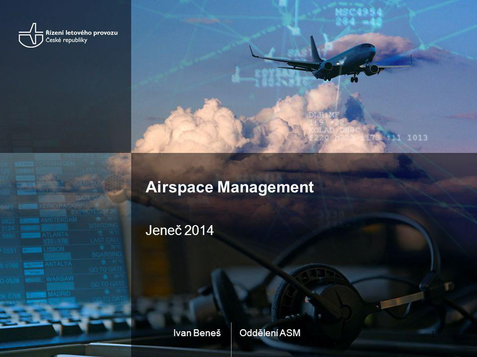 Airspace Management Jeneč 2014 Ivan Beneš Oddělení ASM
