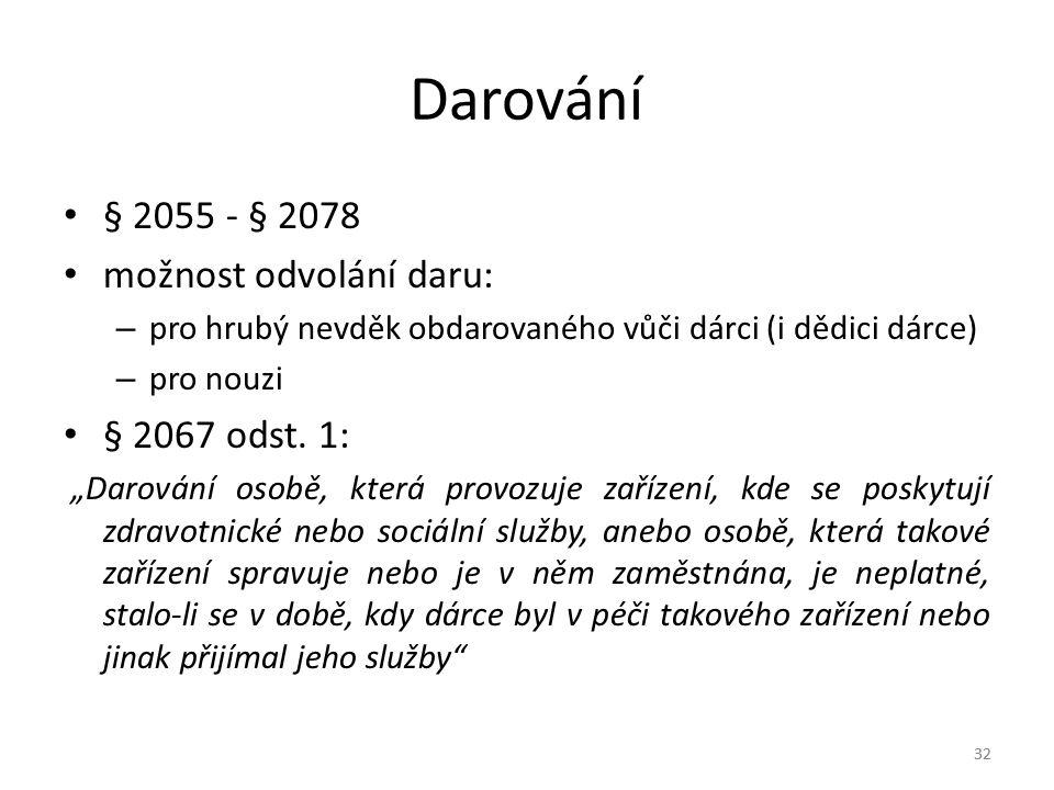 Darování § 2055 - § 2078 možnost odvolání daru: § 2067 odst. 1: