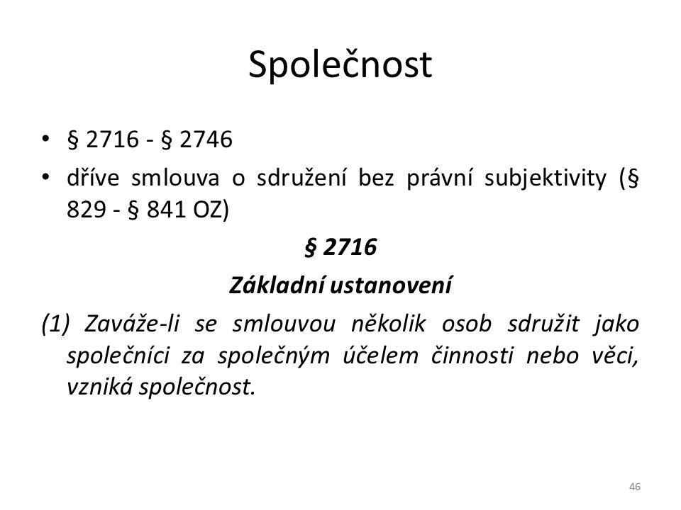 Společnost § 2716 - § 2746. dříve smlouva o sdružení bez právní subjektivity (§ 829 - § 841 OZ) § 2716.