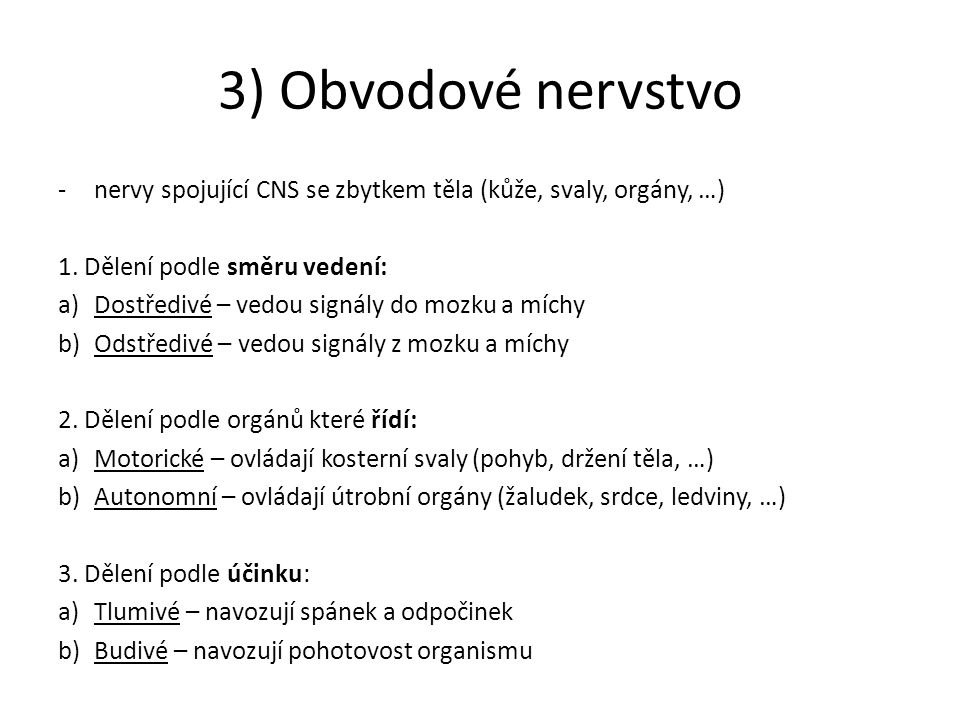 3) Obvodové nervstvo nervy spojující CNS se zbytkem těla (kůže, svaly, orgány, …) 1. Dělení podle směru vedení: